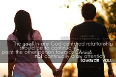 The good in any God centered relationship should be to continually point the other person towards Christ, not continually draw attention towards you.