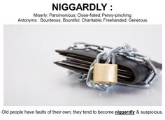 """#WordoftheDay NIGGARDLY: ungenerous with money, time, etc.; mean; meagre and given grudgingly; penurious; grasping; greedy; avaricious; Scrooge-like; Antonyms: generous """"He was not a niggard, however, in his expenditure."""""""