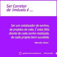 O Marcelo Alves, leitor do nosso blog, disse que #SerCorretor é...