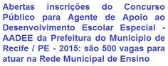 A Prefeitura do Município de Recife / PE, faz saber abertura de concurso público que visa prover 500 (quinhentas) vagas no emprego de Agente de Apoio ao Desenvolvimento Escolar Especial - AADEE, para atuação na Rede Municipal de Ensino de Recife. Aos interessados na concorrência é exigido nível escolar Médio. O vencimento inicial é de R$ 1.193,37 (hum mil, cento e noventa e três reais e trinta e sete centavos), por jornada semanal de trabalho de 40 horas.