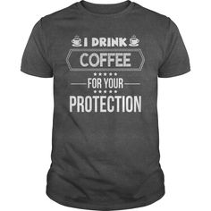 I Drink Coffee For your Protection Shirt- Trending Shirt I Drink Coffee, T Dress, Plus Size Shirts, Coffee Design, Tees For Women, Cute Tshirts, Coffee Humor, Custom Shirts, Graphic Tees