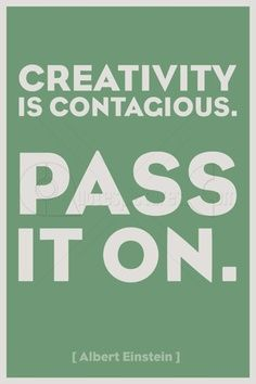 Social Culture - Creativity is contagious, pass it on - Einstein via SoulPancake Great Quotes, Quotes To Live By, Me Quotes, Motivational Quotes, Inspirational Quotes, Famous Quotes, Positive Quotes, Poster Quotes, Quirky Quotes
