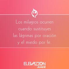 Ej/Mensajes de Esperanzas: Los milagros ocurren cuando sustituyes las lágrimas por oración y el miedo por fe.