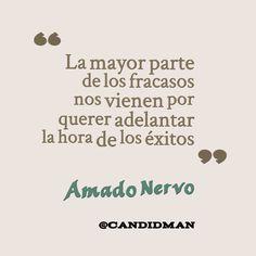 """""""La mayor parte de los #Fracasos nos vienen por querer adelantar la hora de los #Exitos"""". #AmadoNervo #FrasesCelebres @candidman"""
