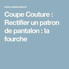 Coupe Couture : Rectifier un patron de pantalon : la fourche