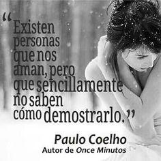 """""""Existen personas que nos aman, pero que sencillamente no saben cómo demostrarlo."""" #frases #citas #PauloCoelho"""