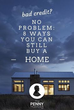 Bad Credit? No Problem: 8 Ways You Can Still Buy A Home