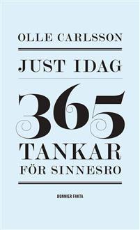 http://www.adlibris.com/se/organisationer/product.aspx?isbn=9174244329 | Titel: Just idag : 365 tankar för sinnesro - Författare: Olle Carlsson - ISBN: 9174244329 - Pris: 171 kr