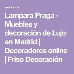 Lampara Praga - Muebles y decoración de Lujo en Madrid | Decoradores online | Friso Decoración