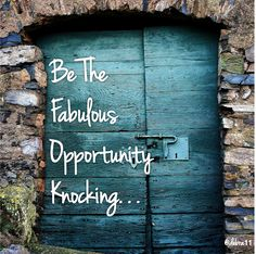 Be The Fabulous Opportunity Knocking On Someone's Door...    #quote #inspiration