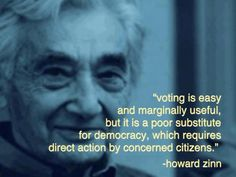 """Album: Public  """"Voting is easy and marginally useful, but it is a poor substitute for democracy, which requires direct action by concerned citizens.""""    ~ Howard Zinn"""