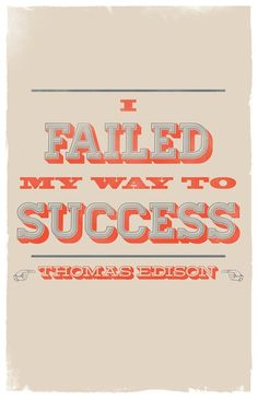 I failed my way to success -Thomas Edison Great Quotes, Quotes To Live By, Me Quotes, Motivational Quotes, Inspirational Quotes, Book Quotes, Thomas Edison Quotes, Classroom Quotes, Classroom Posters
