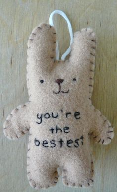 "Handmade using tan felt and his little tummy reads, ""you're the bestest"". Funny Ornaments, Felt Ornaments, Crafty Projects, Sewing Projects, Fabric Crafts, Sewing Crafts, Crafts To Make, Diy Crafts, Craft Stalls"