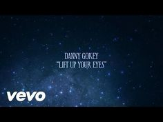 Music video by Danny Gokey performing Lift up Your Eyes (Lyric Video). (C) 2015 Danny Gokey under exclusive license to BMG Rights Management (US) LLC http://...