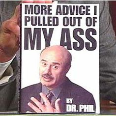lmao!! Never could stand Dr.Phil.