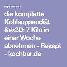 die komplette Kohlsuppendiät = 7 Kilo in einer Woche abnehmen - Rezept - kochbar.de