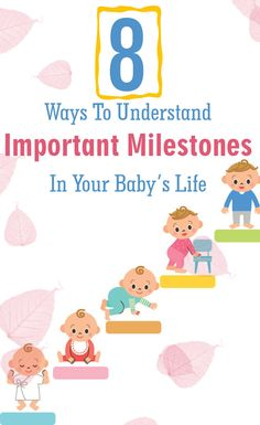 8 Ways To Understand  Important Milestones In Your Baby's Life
