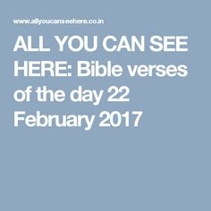 ALL YOU CAN SEE HERE: Bible verses of the day 22 February 2017