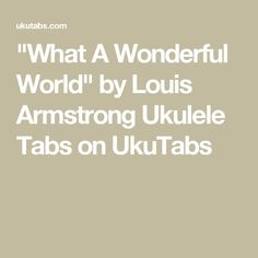 """What A Wonderful World"" by Louis Armstrong Ukulele Tabs on UkuTabs"