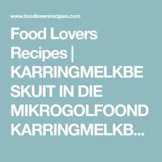 Food Lovers Recipes | KARRINGMELKBESKUIT IN DIE MIKROGOLFOONDKARRINGMELKBESKUIT IN DIE MIKROGOLFOOND Cake Cookies, Lovers, Recipes, Food, Rezepte, Meals, Ripped Recipes, Recipe, Yemek