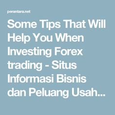 Some Tips That Will Help You When Investing Forex trading - Situs Informasi Bisnis dan Peluang Usaha Indonesia