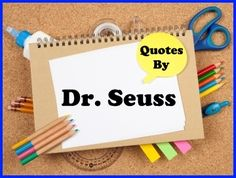 Visit http://www.uniqueteachingresources.com/Dr-Seuss-Quotes.html for 50+ fun and inspiring quotes by Dr. Seuss.    You'll find FREE downloadable posters for many of your favorite Dr. Seuss quotes and saying on this page of Unique Teaching Resources.