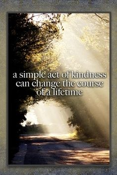 kindness changes a lifetime Biblical Quotes, Wise Quotes, Great Quotes, Inspirational Quotes, Awesome Quotes, Big Sister Program, Rachels Challenge, Wonder Quotes, What The World