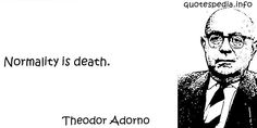 http://www.quotespedia.info/quotes-about-death-normality-is-death-a-7785.html