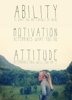 ability, motivation, & attitude!