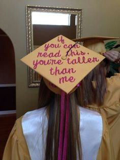 "Funny Grad cap for a short girl. ""If you can read this, you're taller than me. but then I'll regret it when I graduate!"