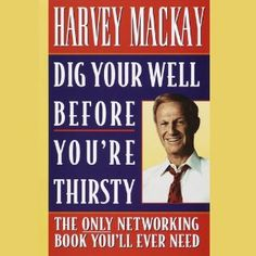 """Networking is NOT a four letter word. """"Dig Your Well Before You're Thirsty"""" 