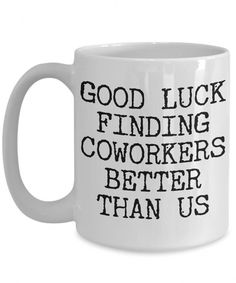 Coworker Leaving Gifts Good Luck Finding Coworkers Better Than Us Coffee Mug Ceramic Coffee Cup The best gifts are both personal and functional, and t. Coworker Leaving Gifts Good Luck Finding Coworkers Better Than Us Coffee Mug Ceramic Coffee Cup
