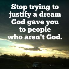 Stop trying to justify a dream God gave you to people who aren't God. New blog post - Click image to read!