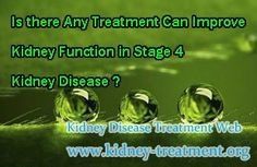 Is there any treatment can improve kidney function in stage 4 kidney disease ?…