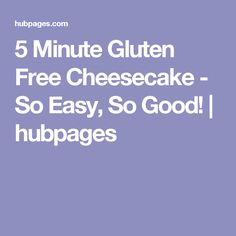 5 Minute Gluten Free Cheesecake - So Easy, So Good! | hubpages