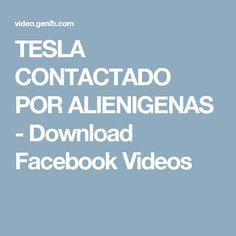 TESLA CONTACTADO POR ALIENIGENAS - Download Facebook Videos