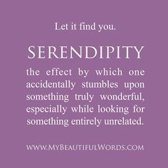 Serendipity ... Or the art of things just let happening to you