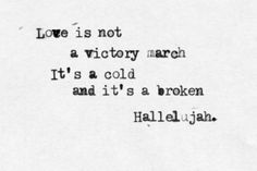 Love is not a victory march. It's a cold and broken hallelujah.