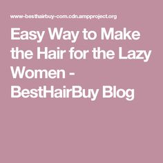 Easy Way to Make the Hair for the Lazy Women - BestHairBuy Blog