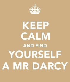 Keep Calm and Find Yourself a Mr. Darcy