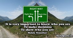 It is very important to know who you are. To make decisions. To show who you are. Malala Yousafzai http://www.dailyquote.in/topic/motivational #motivational #decisions #important #dailyquotes #quotes #qotd