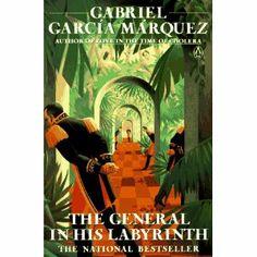 the General in his Labyrinth, Gabriel Garcia Marquez.