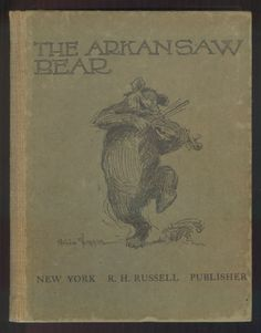 The Arkansaw  Arkansas  Bear by Paine, Illustrated by ver Beck 1898 First ED. OMG!!! When I was 13, the school library discarded this book and I took it home. My sister and I had the most fun reading this outloud and snickering and laughing. It was the silliest book, and I'd love to have it again!