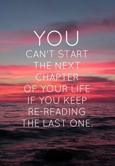 nice You can't start the next chapter of your life if you keep re-reading t...