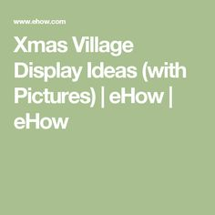 Xmas Village Display Ideas (with Pictures) | eHow | eHow