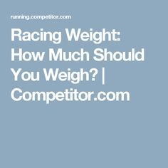 Racing Weight: How Much Should You Weigh? | Competitor.com
