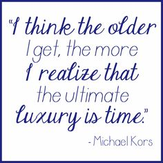 """""""I think the older I get, the more I realize that the ultimate luxury is time."""" –Michael Kors #VonMaur #MichaelKors #Quotes"""