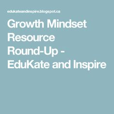 Growth Mindset Resource Round-Up - EduKate and Inspire