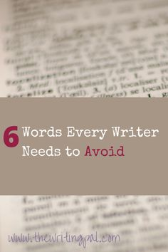 6 Words Every Writer Needs to Avoid www.thewritingpal.com