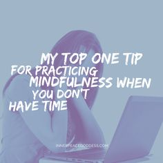My top one tip for practicing mindfulness when you don?t have time